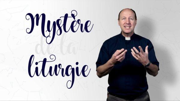 Le mystère de la liturgie – Par le Père Martin Lagacé