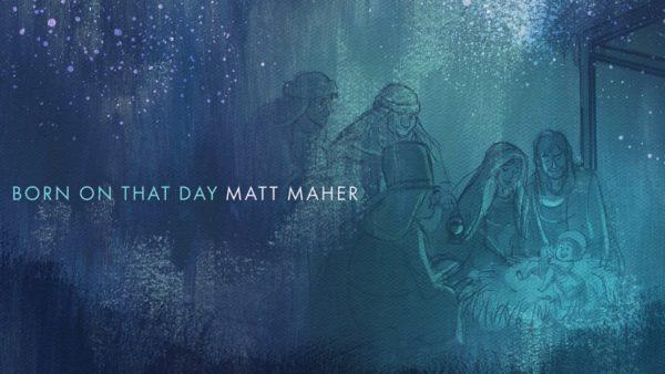 Matt Maher – Born On That Day