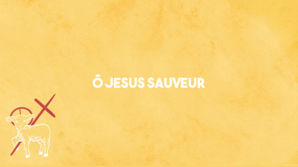 Ô Jesus Sauveur
