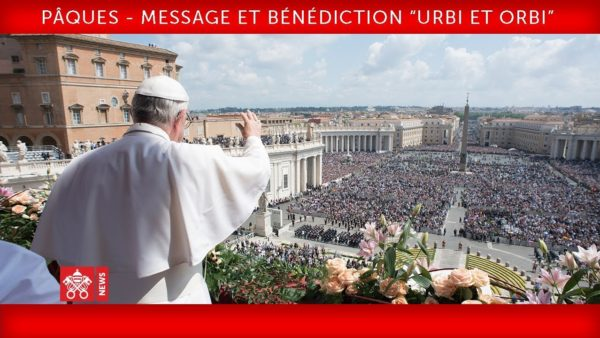 """Message et Bénédiction """"Urbi et Orbi"""" – Pape François Pâques 2019"""